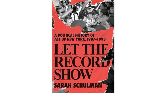 'Let the Record Show: A Political History of ACT UP New York, 1987-1993' by Sarah Schulman
