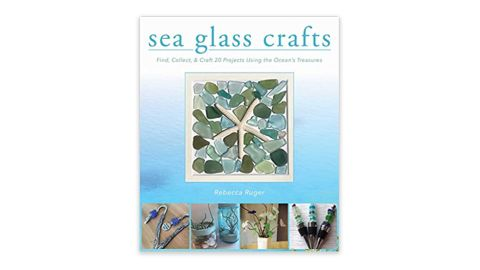 'Sea Glass Crafts: Find, Collect, & Craft 20 Projects Using the Ocean's Treasures' by Rebecca Ruger-Wightman